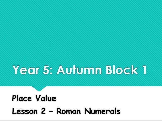 Year 5: Autumn Block 1 Place Value - Lesson 2 Roman Numerals
