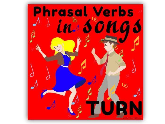 Phrasal Verbs in Songs: TURN
