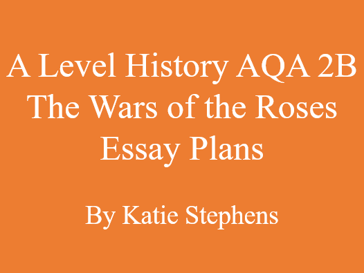 A Level History AQA 2B The Wars of the Roses 22 Essay Plans