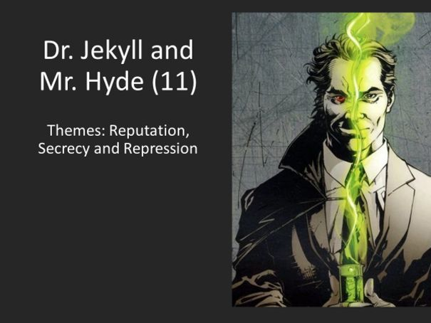 KS4 English Literature: Dr. Jekyll and Mr. Hyde (11) THEMES: Reputation, Secrecy and Repression