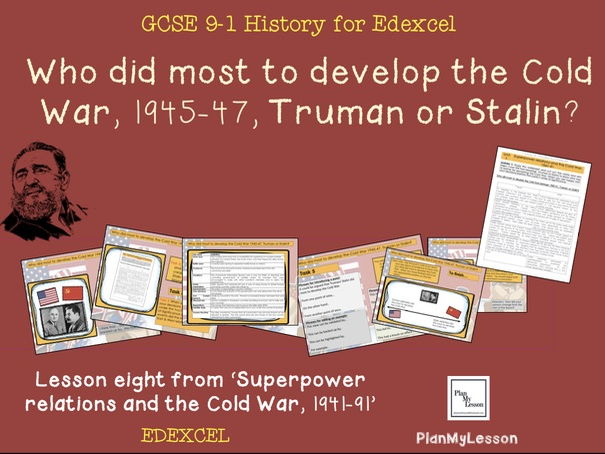 Edexcel GCSE Superpower Relations & Cold War L8 'Who did most to develop the Cold War 1945-47?'