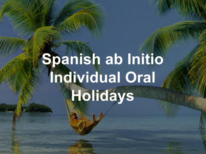 Spanish ab Initio - Holidays - Individual Oral practice