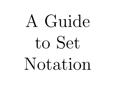 A Guide to Set Notation