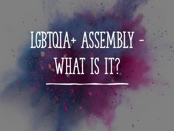LGBTQIA+ Assembly - What is it?