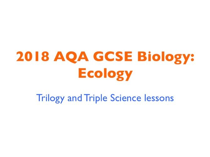 2018 AQA GCSE Biology Unit 2: Ecology - Trilogy and Triple Science lessons included
