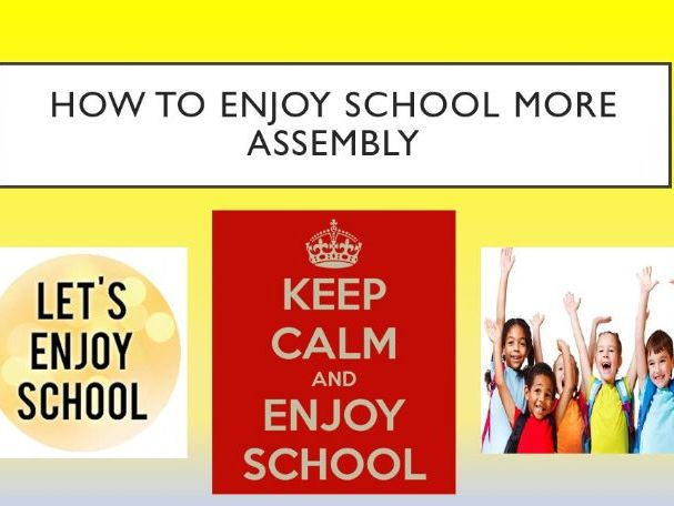 How to Enjoy School More Assembly