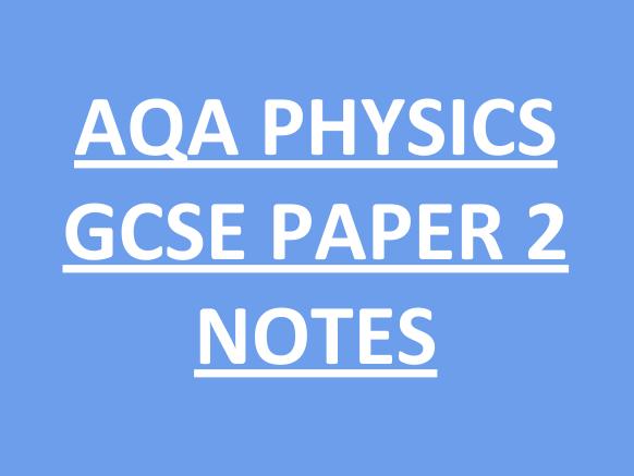 AQA GCSE Physics Paper 2 - notes