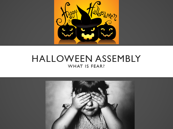 Halloween Assembly - What is Fear? *Updated*