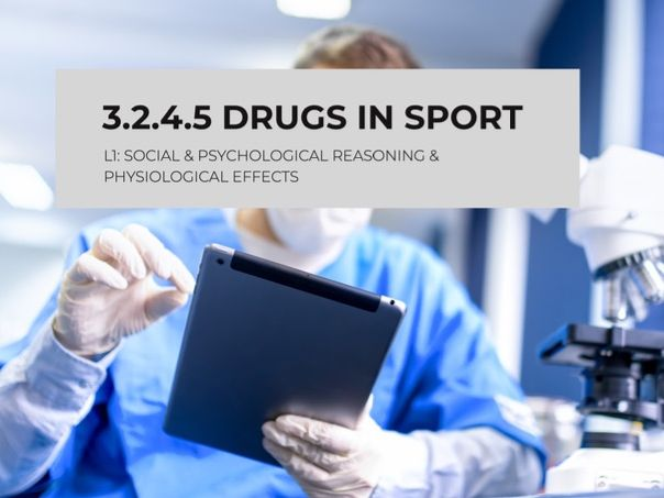 NEW AQA 3.2.4.5 DRUGS IN SPORT - L1: SOCIAL & PSYCHOLOGICAL REASONING & PHYSIOLOGICAL EFFECTS
