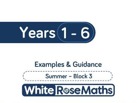 White Rose Maths - Summer - Block 3 - Years 1 - 6