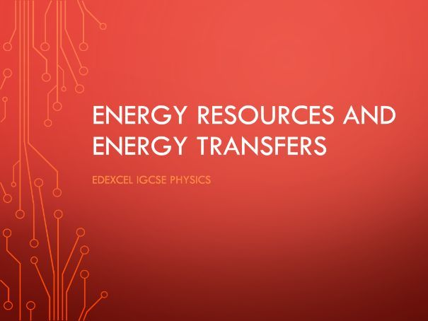 Physics Edexcel IGCSE PowerPoints - Energy resources and energy transfers
