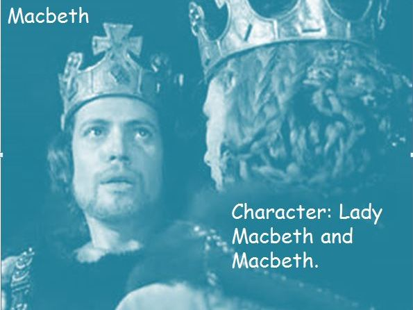 AQA  Macbeth Character: Lady Macbeth and Macbeth