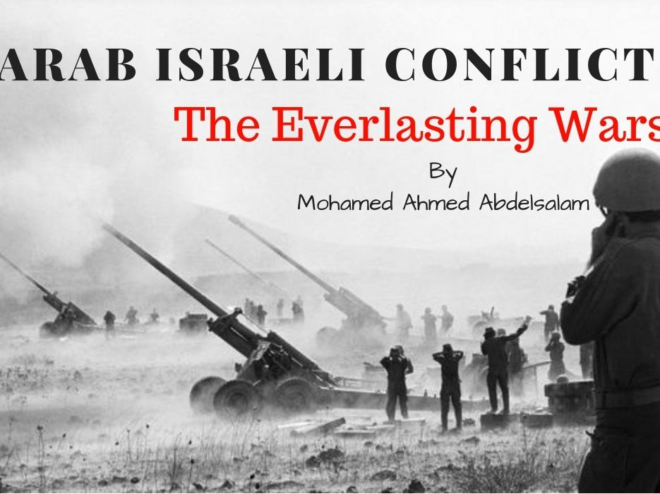 Arab Israeli Conflict: The Everlasting Wars