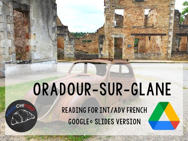 Oradour-Sur-Glane - reading for French learners, Google™ Slides version