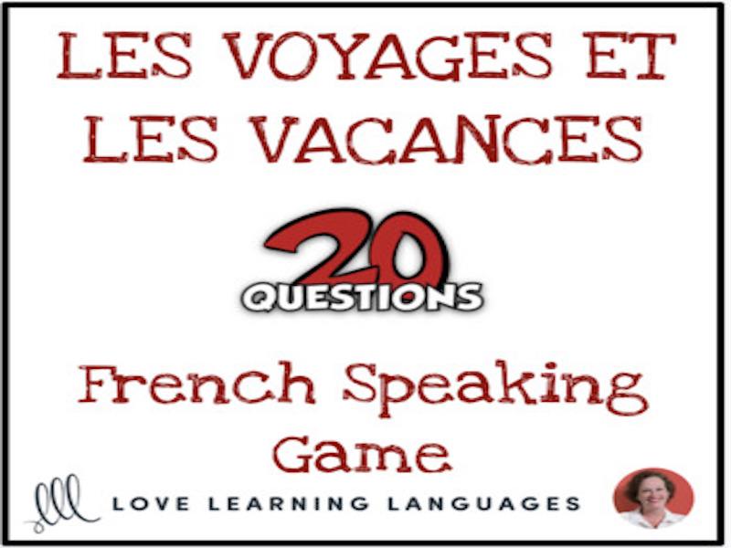 Les Vacances et Les Voyages - French 20 questions game - No prep speaking game