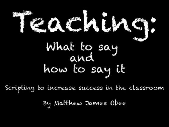Scripting for teachers (strategies 31-40): What to say and how to say it to increase success