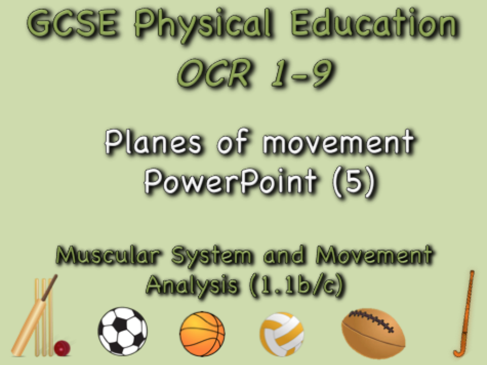 GCSE OCR PE  (1.1b/c) Muscular System and Movement Analysis  - Planes of movement PowerPoint