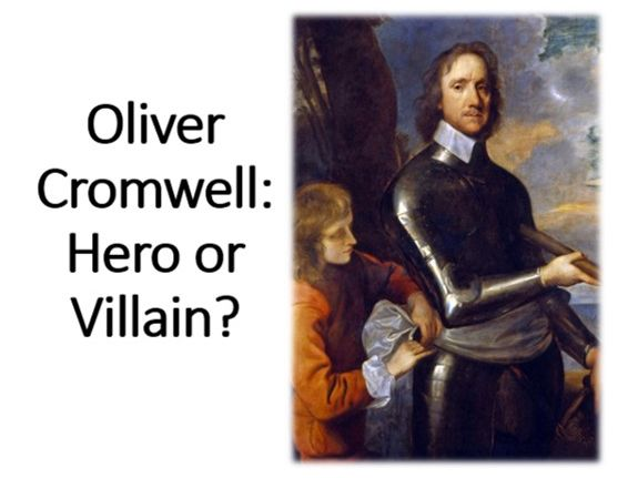 Oliver Cromwell: Hero or Villain?