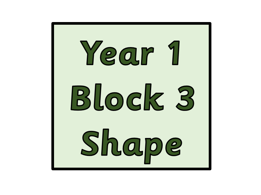 Year 1 - Block 3 - Geometry - Shape