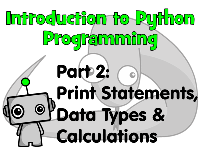 Introduction to Python Programming Part 2: Print Statements, Data Types & Mathematical Calculations