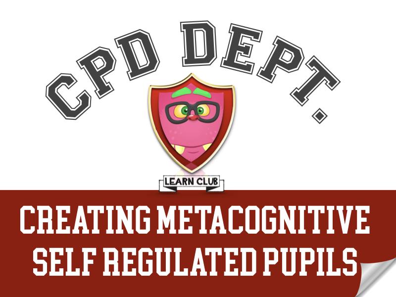 Creating Metacognitive & Self Regulated Pupils