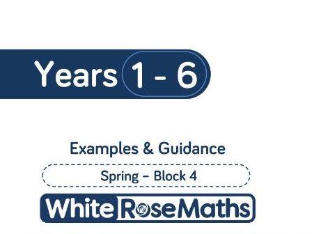 White Rose Maths - Spring - Block 4 - Years 1 - 6