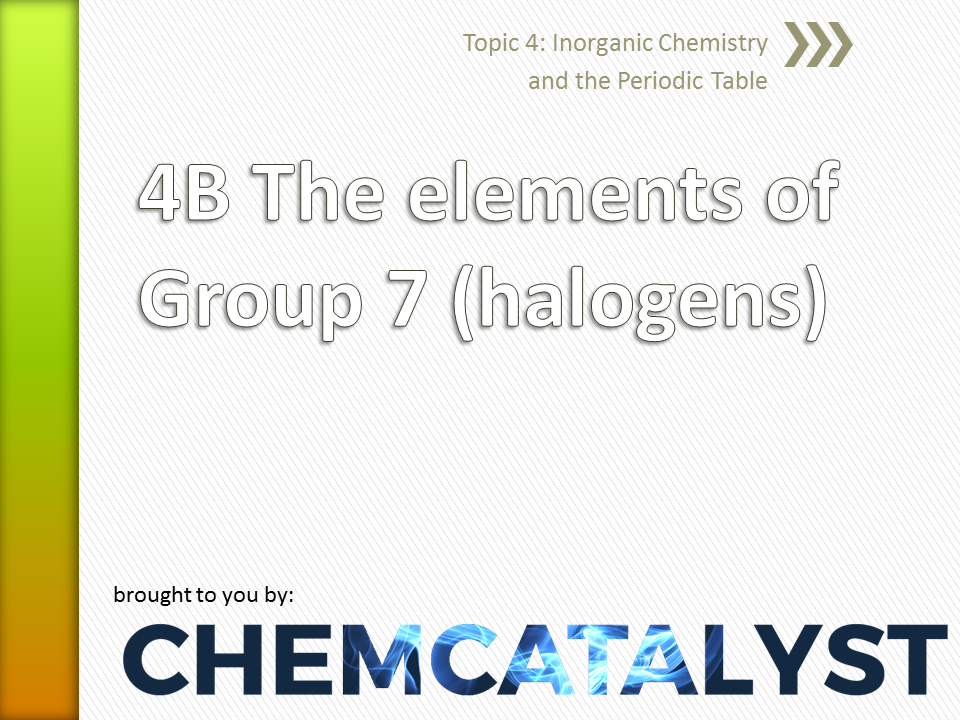 EdExcel – AS Chemistry – Topic 4B: The elements of Group 7 (halogens)