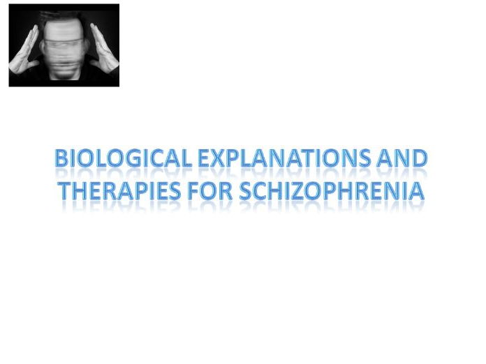 biological explanation of schizophrenia Biological explanations of schizophrenia 1 biological explanations of schizophrenia genetics 2 genetics a01the fact that schizophrenia according to thetends to run in families led to genetic hypothesi.