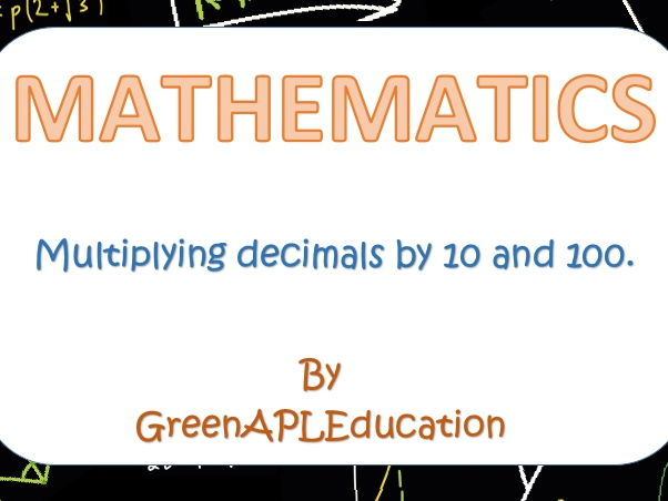 Maths: Multiplying decimals by 10 and 100
