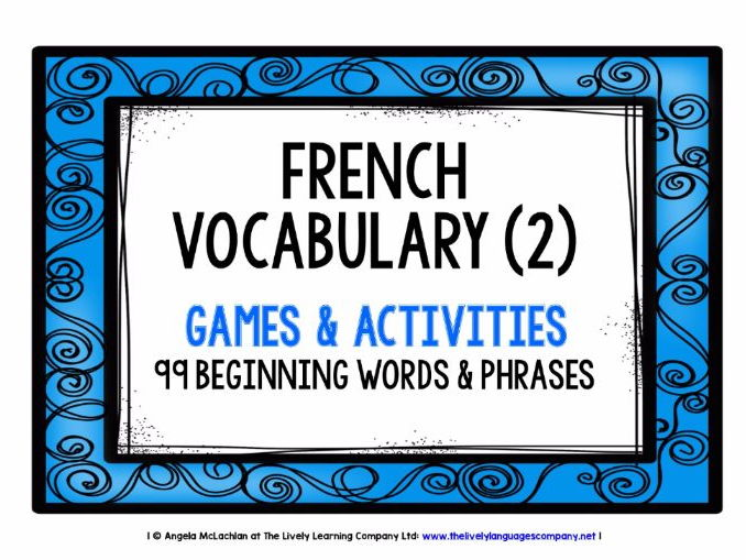 FRENCH VOCABULARY (2) - 99 WORDS & PHRASES - GAMES & ACTIVITIES