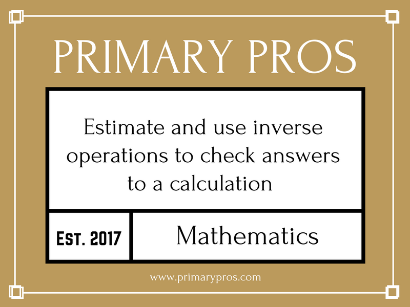 Estimate and use inverse operations to check answers to a calculation