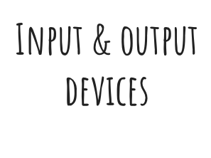 Year 7: Input & Output Devices