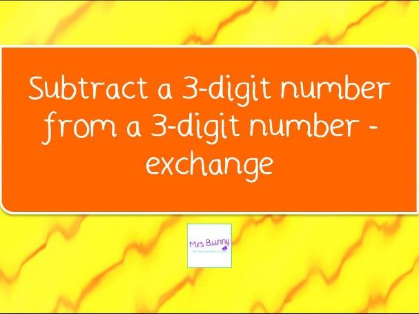 16. Subtract a 3-digit number from a 3-digit number - exchange lesson pack (Y3 A&S)