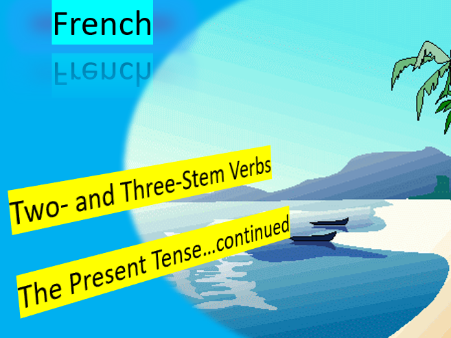 Two and Three Stem Verbs - The Present Tense In depth - French powerpoint and worksheet
