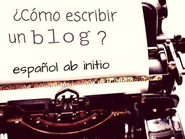 Español ab Initio, cómo escribir un blog. Spanish Ab initio how to write a blog