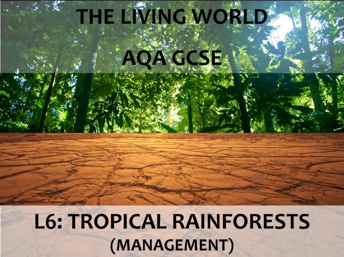 AQA GCSE (2016) - The Living World - L6 Tropical Rainforests (management)