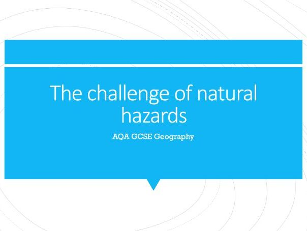 Geography AQA GCSE PowerPoints - The challenge of natural hazards