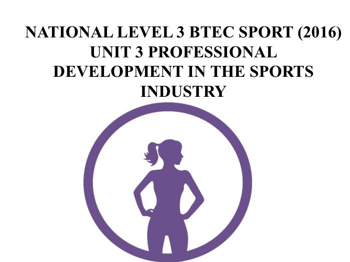 LEVEL 3 BTEC SPORT UNIT 3 PROFESSIONAL DEVELOPMENT IN THE SPORT INDUSTRY