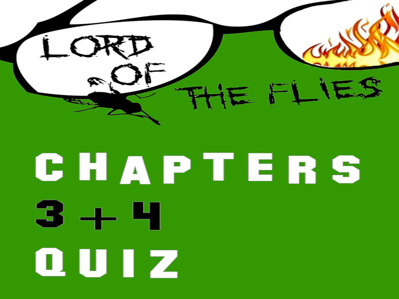 Lord of the Flies by William Golding Chapters 3-4 Quiz