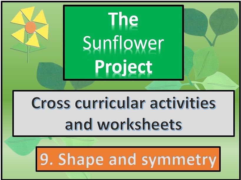 The sunflower project.Shape and symmetry Cross curricular worksheets.  Section 8.
