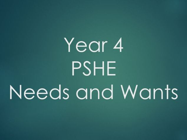 Year 4 - PSHE - Needs and Wants
