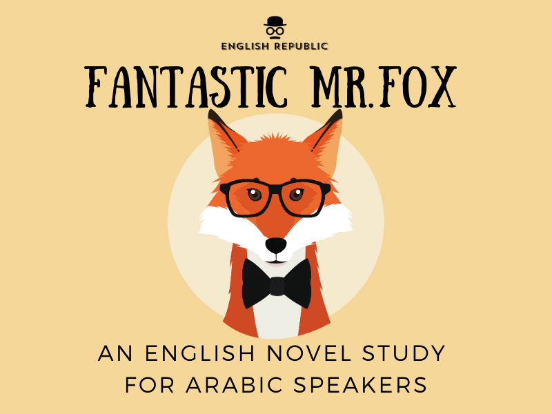 Fantastic Mr. Fox, an English Novel Study for Arabic Speakers