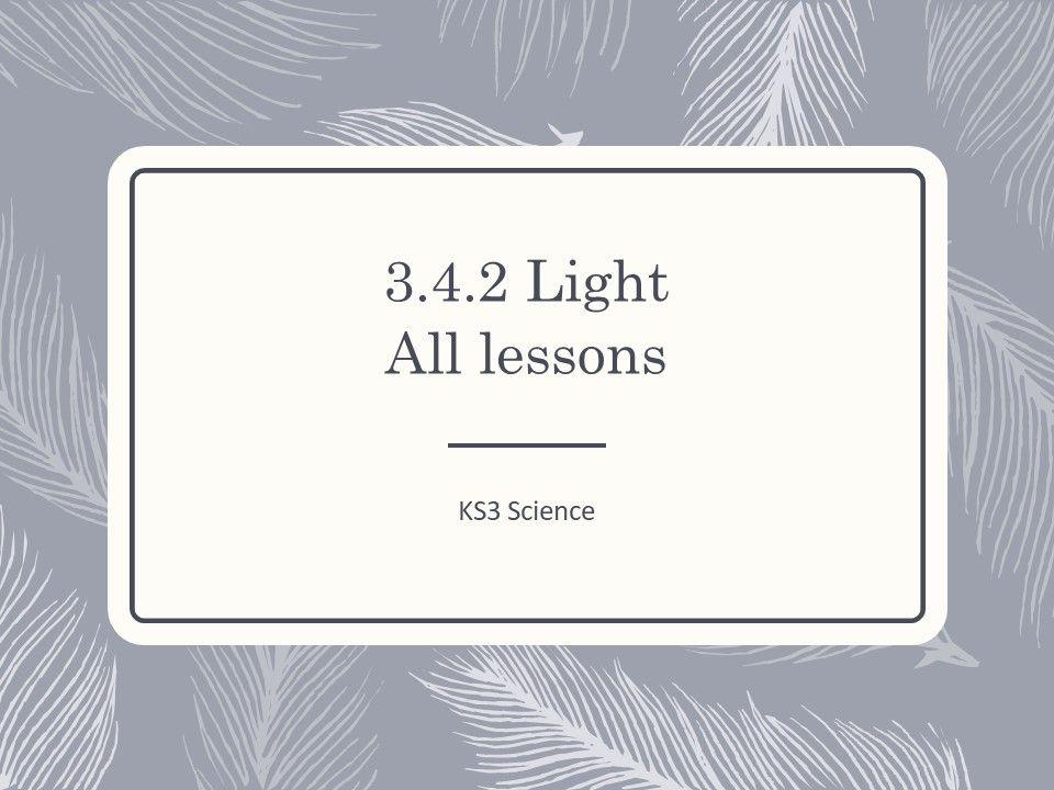 KS3 Science | 3.4.2 Light-  ALL LESSONS