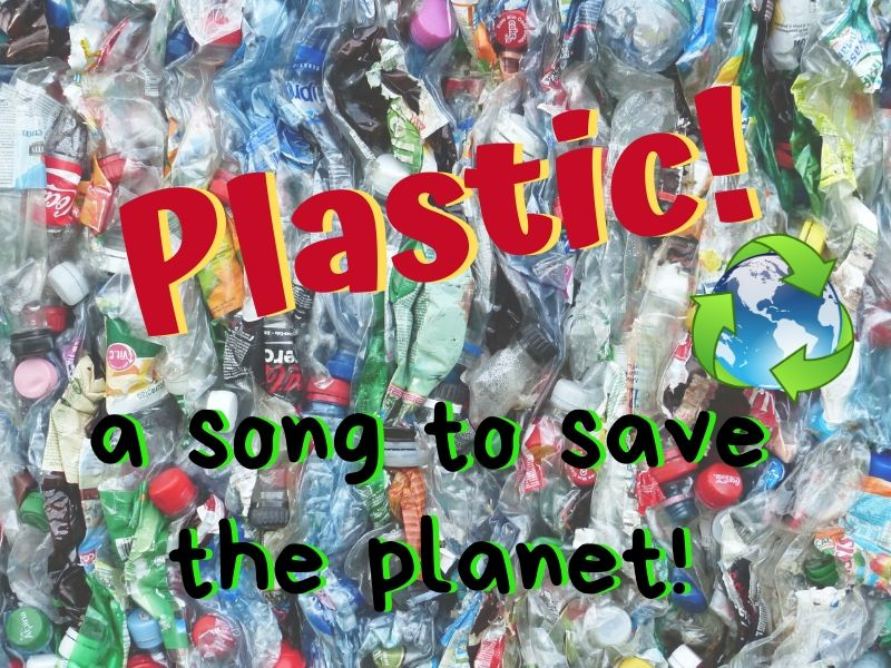Plastic! A song to save the planet!