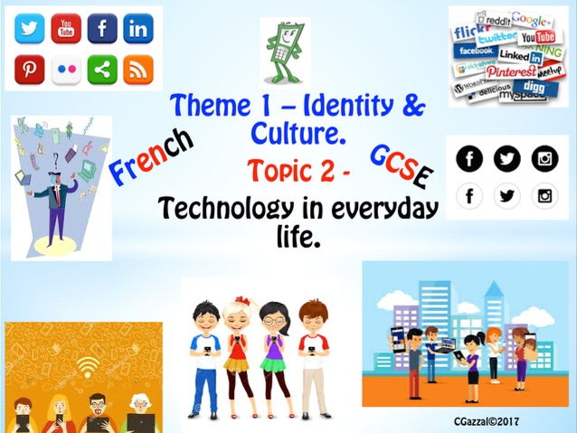 French GCSE A Complete Guide to Theme 1 – Identity & Culture, Topic 2 – Technology in everyday life.