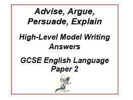 Advise, Argue, Persuade, Explain :  GCSE High-Level Model Writing Answers - English Language Paper 2