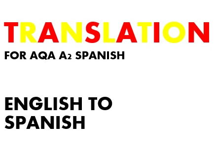 AQA A2 SPANISH - TRANSLATION (ENGLISH TO SPANISH) (outgoing specification)