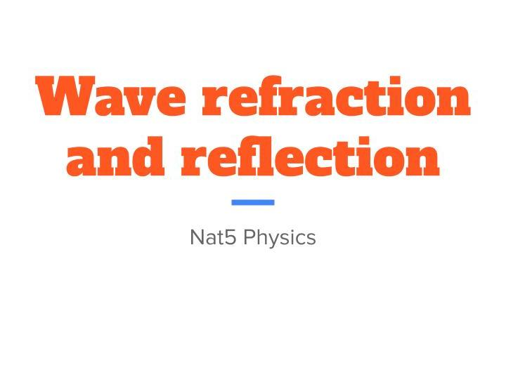 Nat5 Physics- Wave Reflection and Refraction