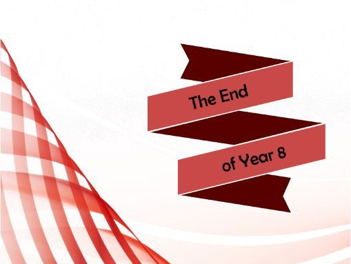 The End of Year 8