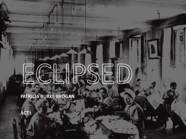 Eclipsed by Patricia Burke Brogan - Prologue and Act 1, Scene 1